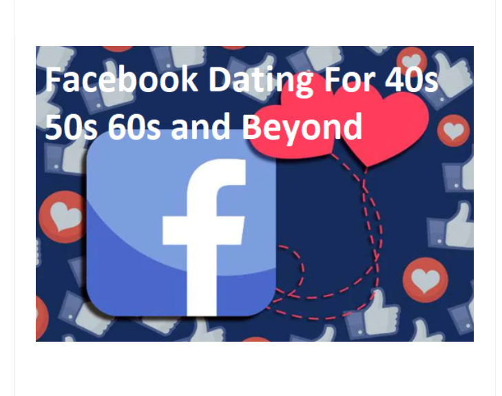Facebook Dating For 40s 50s 60s