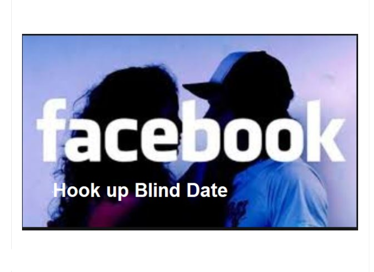 Facebook Blind Dates Hook up