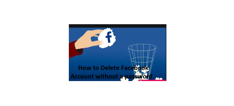 How to Delete Facebook Account Without a Password